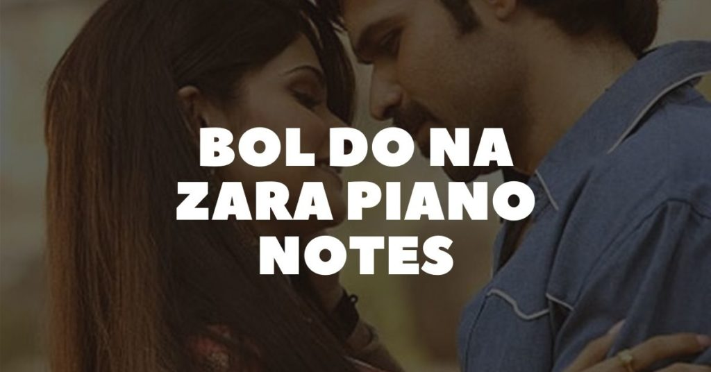 Bol Do Na Zara Piano Notes