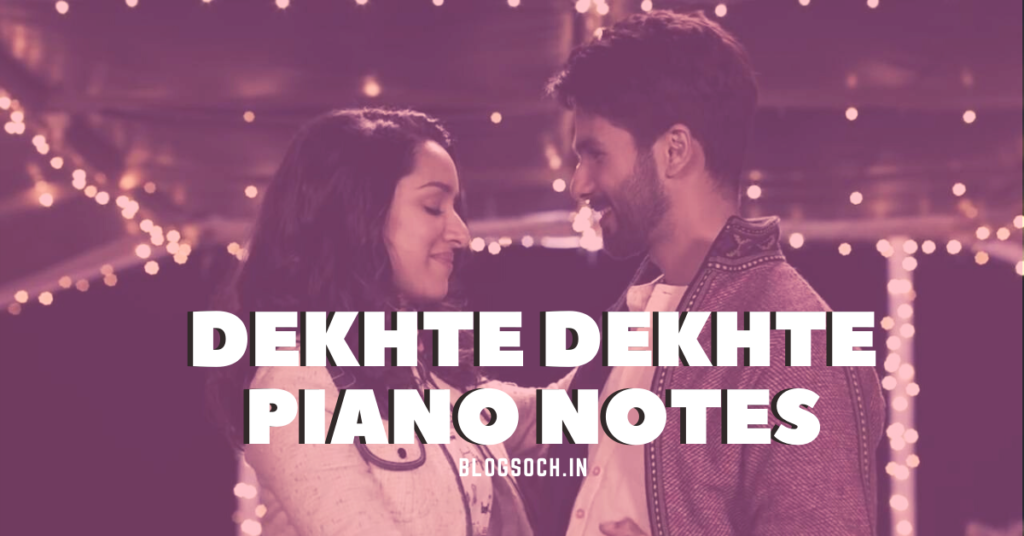 Dekhte Dekhte Song Piano Notes