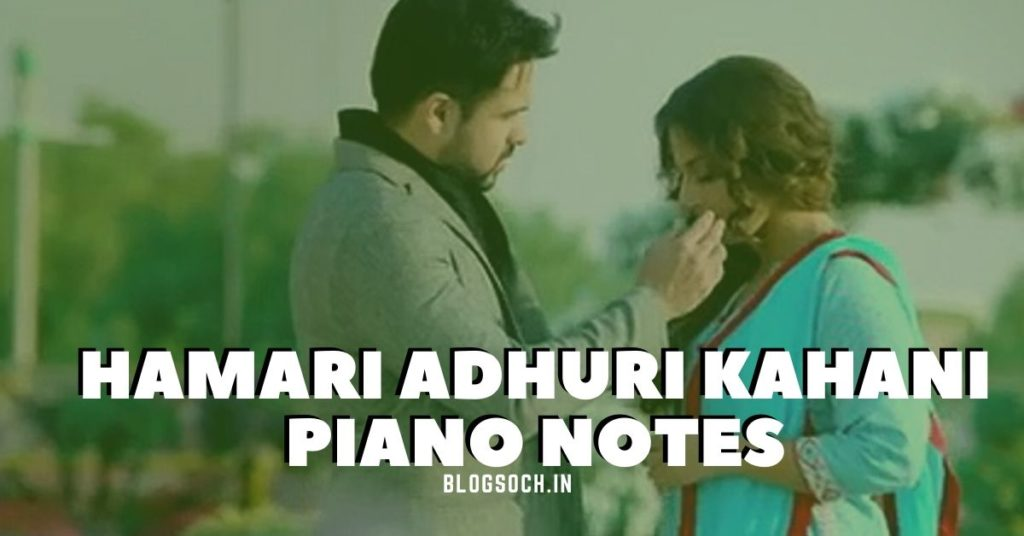 Hamari Adhuri Kahani Piano Notes
