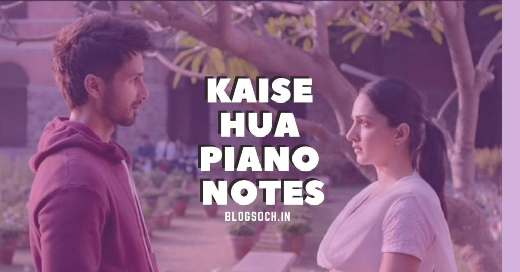 Kaise Hua Piano Notes