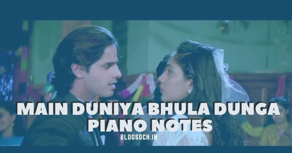 Main Duniya Bula Dunga Piano Notes