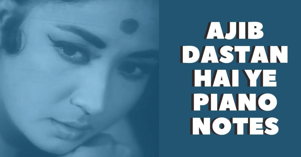 Ajib Dastan Hai Yeh Piano Notes