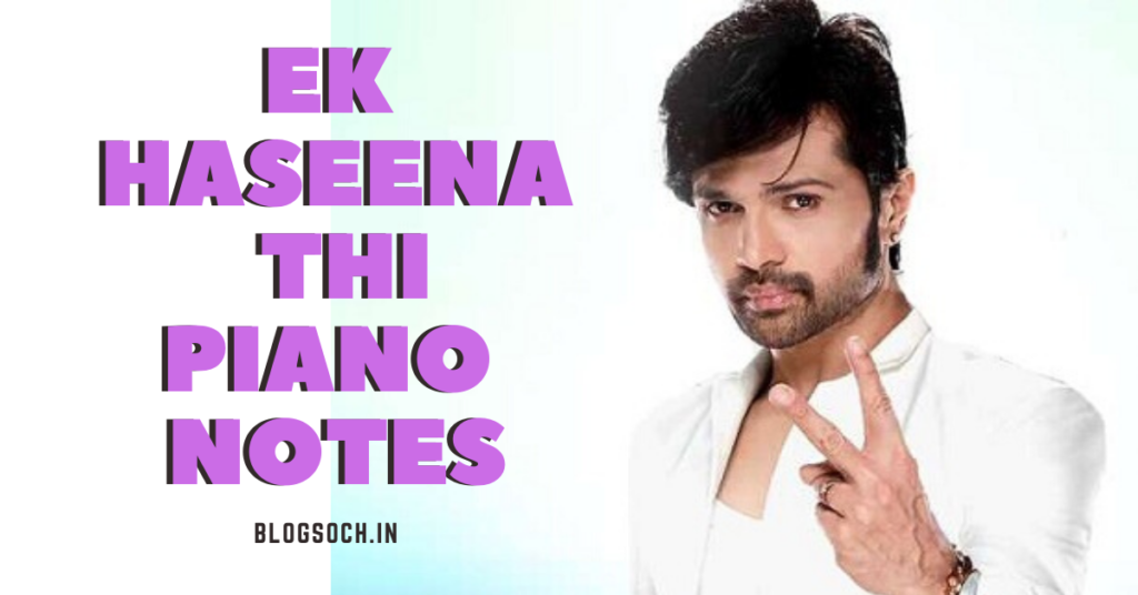 Ek Haseena Thi Piano Notes
