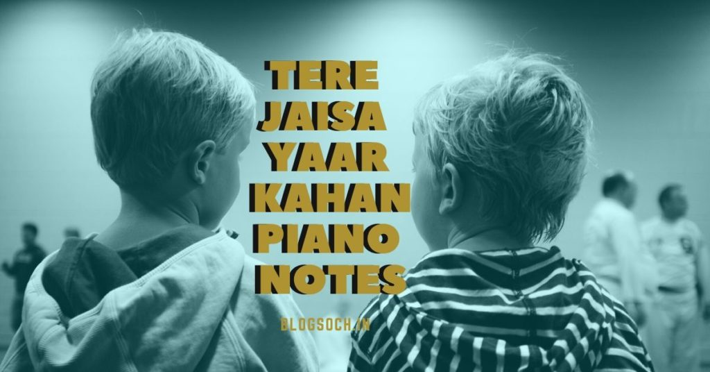Tere Jaisa Yaar Kahan Piano Notes