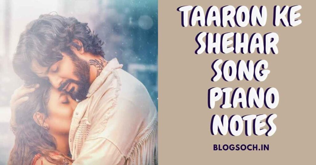Taaron Ke Shehar Song Piano Notes