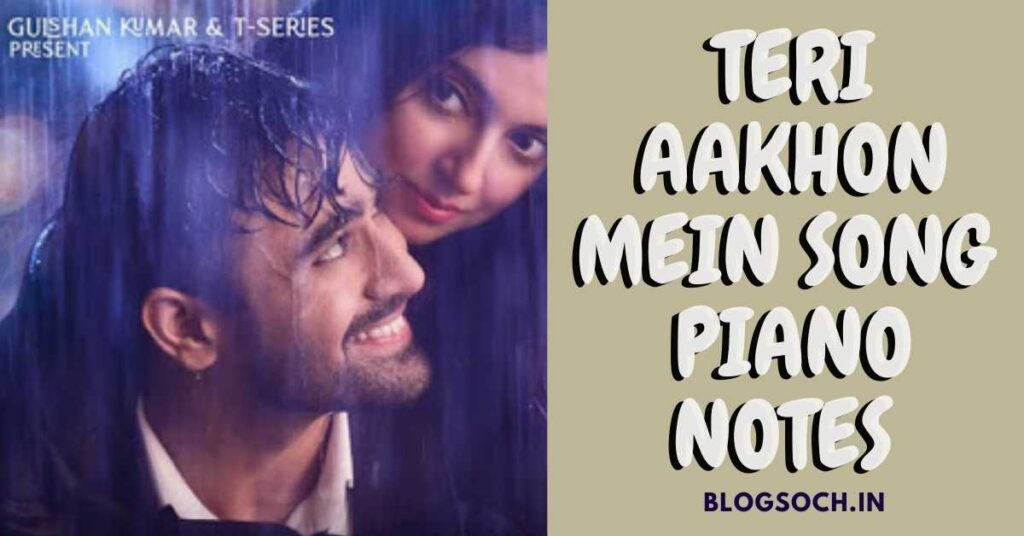 Teri Aakhon Mein Song Piano Notes